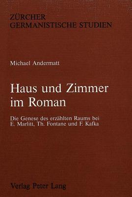 Haus und Zimmer im Roman: die Genese des erzählten Raums bei E. Marlitt, Th. Fontane und F. Kafka