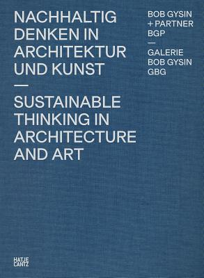 Bob Gysin + Partner Bgp Architects: Sustainable Thinking in Architecture and Art