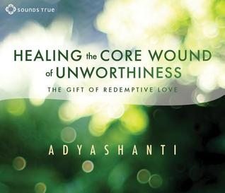 Healing the Core Wound of Unworthiness: The Gift of Redemptive Love