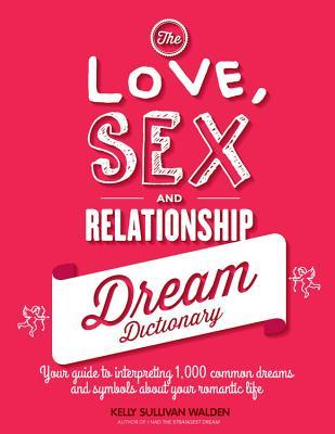 The Love Sex And Relationship Dream Dictionary Your Guide To