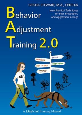 Behavior Adjustment Training 2.0: New Practical Techniques for Fear, Frustration, and Aggression in Dogs por Grisha Stewart