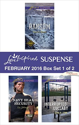 Love Inspired Suspense February 2016 - Box Set 1 of 2: Ransom\Navy SEAL Security\Interrupted Lullaby (Northern Border Patrol)