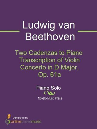 Two Cadenzas to Piano Transcription of Violin Concerto in D Major, Op. 61a
