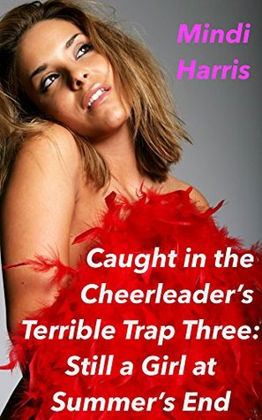 Caught in the Cheerleader's Terrible Trap Part Three: Still a Girl at Summer's End