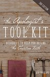 The Apologist's Tool Kit: Resources to Help You Defend the Christian Faith