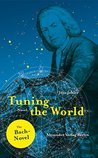 Tuning the World: The Johann-Sebastian Bach-Novel (Excerpt)