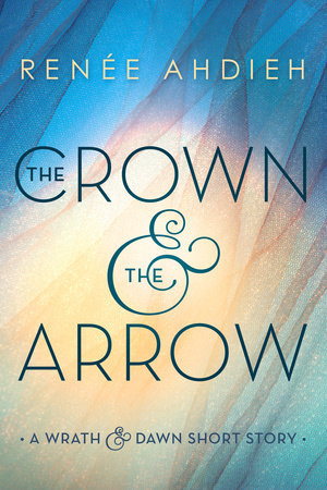 The Crown & the Arrow by Renee Ahdieh