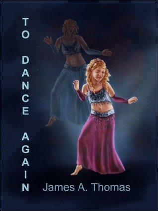 To Dance Again by James A. Thomas