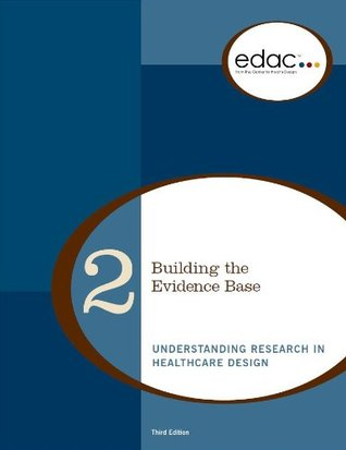 Building the Evidence Base: Understanding Research in Healthcare Design (EDAC Study Guide, Volume 2)