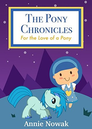 Children's Books: The Pony Chronicles - For the Love of a Pony: Horse Books for Girls, Adventure Books for Kids Ages 9 12, Fairy Tales for Kids, Bedtime Stories for Kids, Fables for Kids, Friendship