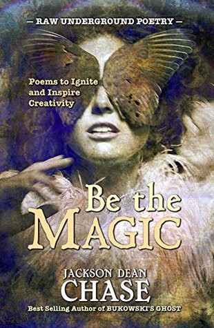 Be the Magic: Poems to Ignite and Inspire Creativity (Raw Underground Poetry Book 4)