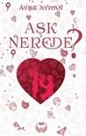 Aşk Nerede? by Ayşe Ayhan