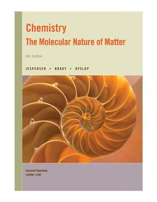 Chemistry: The Molecular Nature Of Matter [6th Edition] (General Chemistry | CHEM 1100)