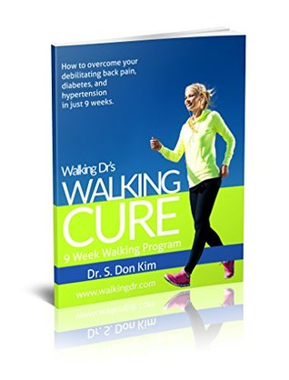 Walking Cure: How to overcome your debilitating back pain, diabetes, and hypertension in just 9 weeks.