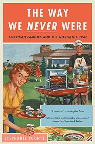 Ebook The Way We Never Were: American Families and the Nostalgia Trap by Stephanie Coontz TXT!