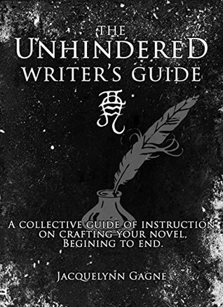 the-unhindered-writer-s-guide-a-collective-guide-of-instruction-on-crafting-your-novel-beginning-to-end