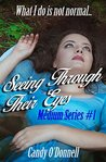 Seeing Through Their Eyes (Medium Series Book 1)