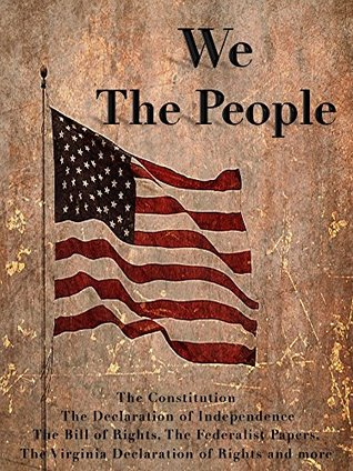 We The People (Illustrated): The Constitution, The Declaration of Independence, The Bill of Rights, The Federalist Papers, The Virginia Declaration of Rights and more...
