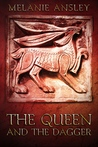 The Queen and the Dagger by Melanie Ansley