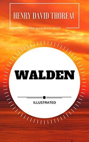 Walden: By Henry David Thoreau : Illustrated - Original & Unabridged (Free Audiobook Inside)