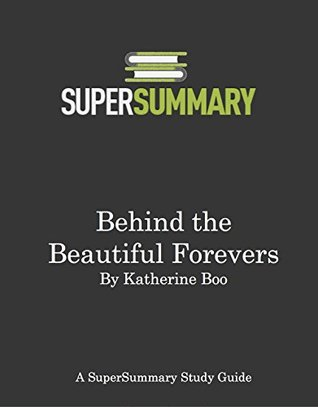 SuperSummary - Behind the Beautiful Forevers by Katherine Boo - Study Guide & Summary