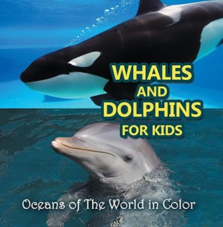 Whales and Dolphins for Kids : Oceans of The World in Color: Marine Life and Oceanography for Kids (Children's Oceanography Books)