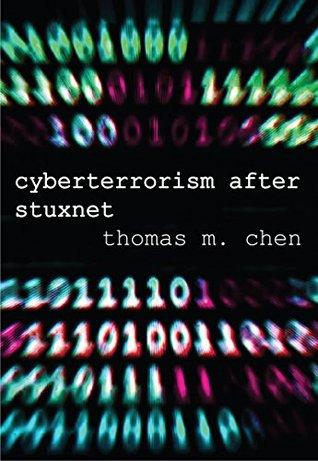 Cyberterrorism After Stuxnet by Thomas M. Chen