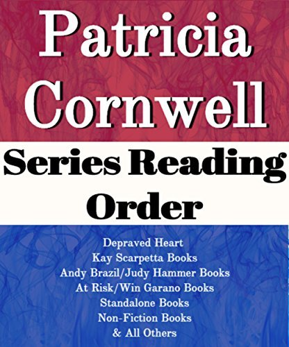 PATRICIA CORNWELL: SERIES READING ORDER: DEPRAVED HEART, KAY SCARPETTA BOOKS, ANDY BRAZIL/JUDY HAMMER BOOKS, AT RISK/WIN GARANO BOOKS, STANDALONE NOVELS BY PATRICIA CORNWELL