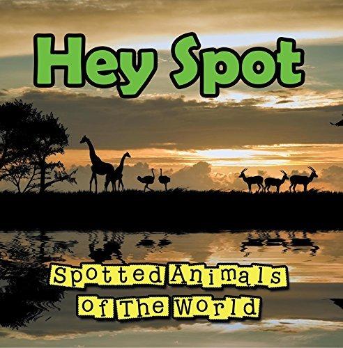 Hey Spot: Spotted Animals of The World: Animal Encyclopedia for Kids - Wildlife (Children's Animal Books)