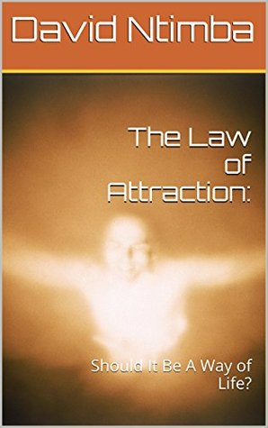 The Law of Attraction:: Should It Be A Way of Life?