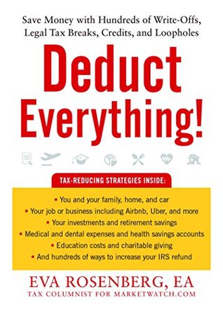 Deduct Everything!: Save Money with Hundreds of Legal Tax Breaks, Credits, Write-Offs, and Loopholes