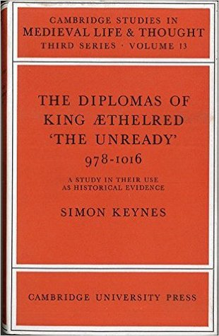 The Diplomas of King Æthelred 'The Unready' 978-1016: A Study in their Use as Historical Evidence