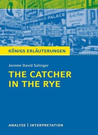 The Catcher in the Rye - Der Fänger im Roggen.: Textanalyse und Interpretation mit ausführlicher Inhaltsangabe und Abituraufgaben mit Lösungen (Königs Erläuterungen 328)
