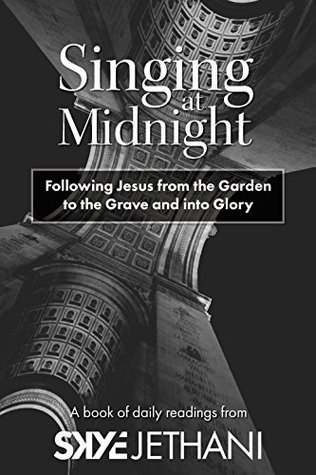 Singing at Midnight: Following Jesus from the Garden to the Grave and into Glory