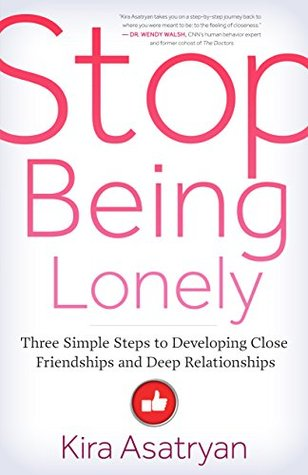 Stop Being Lonely: Three Simple Steps to Developing Close ...