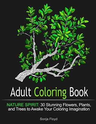 Adult Coloring Book: Nature Spirit: 30 Stunning Flowers, Plants, and Trees to Awake Your Coloring Imagination