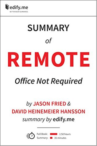 Remote: Office Not Required - In-Depth Summary - original book by Jason Fried & David Heinemeier Hansson - summary by edify.me