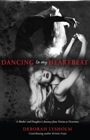 Dancing to my Heartbeat: A Mother and Daughter's Journey from Victim to Victorious