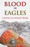 Blood of Eagles, A Novel of Ancient Rome