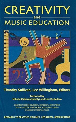 Creativity and Music Education (Research to Practice Book 1)
