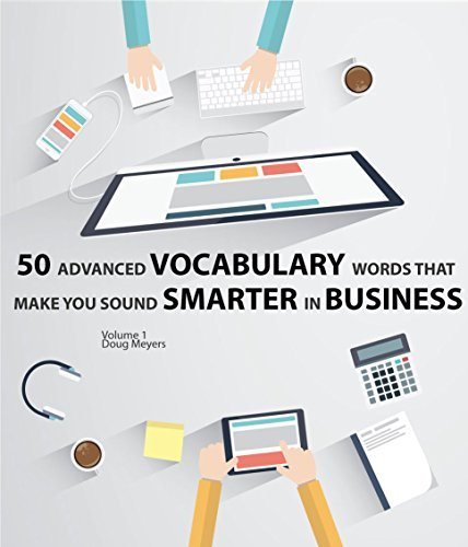 50 Advanced Vocabulary Words that make you Sound Smarter in Business