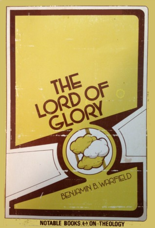 The Lord of Glory by Benjamin Breckinridge Warfield