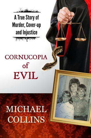 Cornucopia of Evil: A True Story of Murder, Cover-up and Injustice