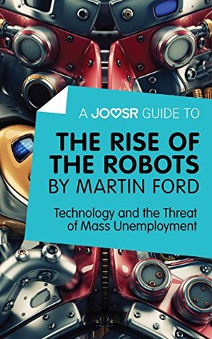 A Joosr Guide to... The Rise of the Robots by Martin Ford: Technology and the Threat of Mass Unemployment