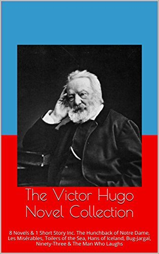 The Victor Hugo Novel Collection: 8 Novels & 1 Short Story Inc. The Hunchback of Notre Dame, Les Misérables, Toilers of the Sea, Hans of Iceland, Bug-Jargal, Ninety-Three & The Man Who Laughs