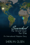 Searched the World Over for Elie by Sherilyn Olsen