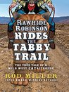 Rawhide Robinson Rides the Tabby Trail: The True Tale of a Wild West CATastrophe