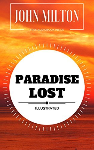 Paradise Lost: By John Milton: Illustrated - Original & Unabridged (Free Audiobook Inside)