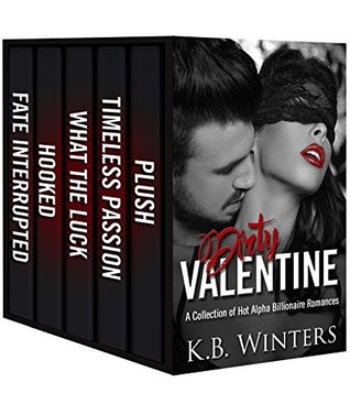 Dirty Valentine A Collection of 17 Dirty Alpha Billionaire Romance Books by K.B. Winters