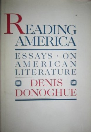 reading america essays on american literature by denis donoghue 5599693